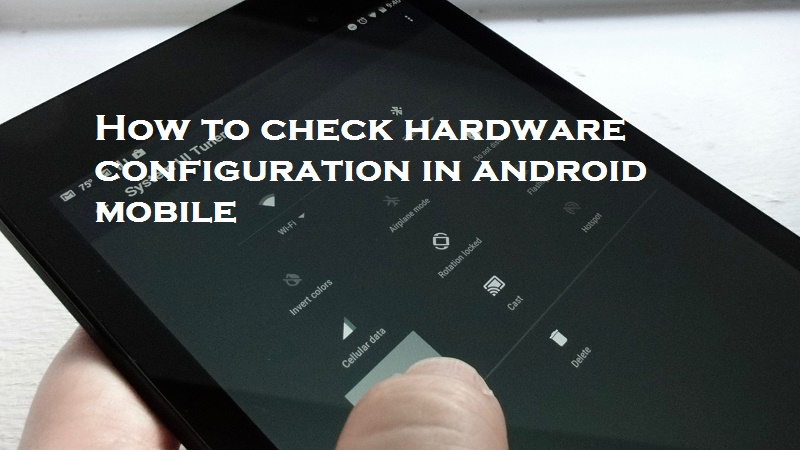 How to check hardware configuration in android mobile